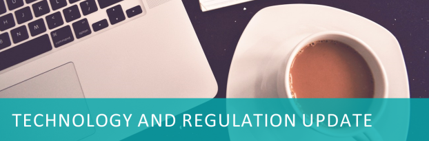 Technology and Regulation Update
