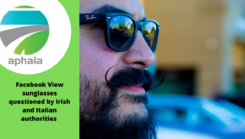 Facebook View sunglasses questioned by Irish and Italian authorities